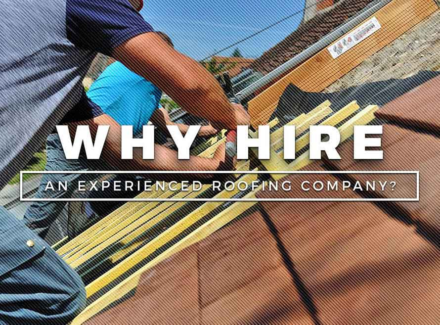Why Hire an Experienced Roofing Company